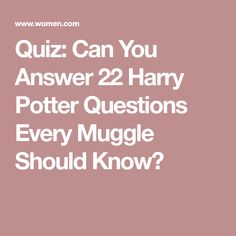 Quiz: Can You Answer 22 Harry Potter Questions Every Muggle Should Know?