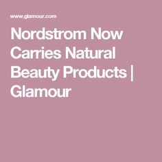 Nordstrom Now Carries Natural Beauty Products | Glamour