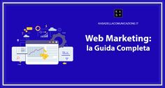 Web Marketing: che cos'è, le varie aree del Marketing Online SEO, Social Media Marketing, Email Marketing, Adversiting, gli strumenti e come orientarsi.