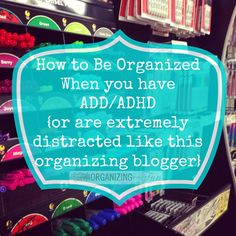 How to be organized when you have ADD/ADHD {or extremely distracted} like this organizing blogger :: OrganizingMadeFun.com