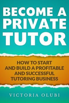 Become A Private Tutor: How To Start And Build A Profitable Tutoring Business ebook by Victoria Olubi - Rakuten Kobo Tutoring Business, Reading Tutoring, Jobs For Teens, Home Tutors, The Calling, Online Tutoring, Working With Children, The Guardian, Online Business
