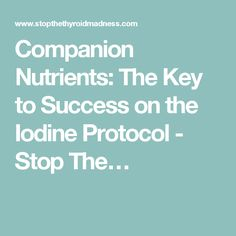 Companion Nutrients: The Key to Success on the Iodine Protocol - Stop The…