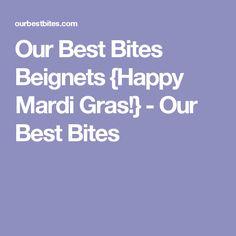 Our Best Bites Beignets {Happy Mardi Gras!} - Our Best Bites