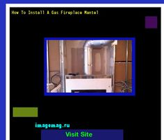 How To Install A Gas Fireplace Mantel 071805 - The Best Image Search
