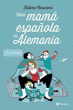 Portada del libro de Fátima Casaseca Una mamá española en Alemania . /ED. PLANETA