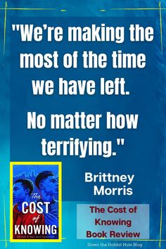 """'We're making the most of the time we have left. No matter how terrifying."""" Brittney Morris. Quote from the Cost of Knowing Book. Alex is a 16 year old that finds out exactly how expensive it is to know what's going to happen before it does. Complicated relationships, death, racism, and pain are following him around. We've got the full review with discussion questions for the new YA book, The Cost of Knowing. Best Quotes From Books, Book Quotes, Ya Books, Good Books, Literature Quotes, Complicated Relationship, Cool Lettering, Time Quotes, Book Lists"""