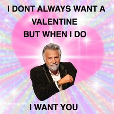 Pin for Later: 14 Perfectly Sarcastic Expressions of Valentine's Day Torture  If the most interesting man in the world says it, it must be true.  Source: Meme Faces