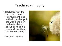 """Teaching as inquiry""""Teachers are at the heart of school improvement, and with all the change in the world and new und. Presentation, Teacher, Learning, School, Change, Play, Heart, Professor, Teachers"""