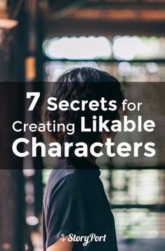 7 Secrets to Creating Likable Characters