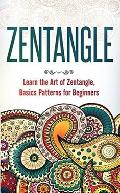 Zentangle: Learn the Art of Zentangle, Basics Pattern for Beginners (Zentangle Patterns for Beginners Books How to Draw Zentangle Drawing Basics) (Zentangle: ... Beginners Books Drawing Zentangle Basics) by Best Sellers