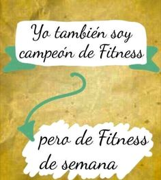 Yo también soy campeón de fitness... Pero de fitness de semana