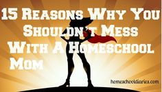 15 Reasons Why You Shouldn't Mess With a Homeschool Mom and other homeschool articles