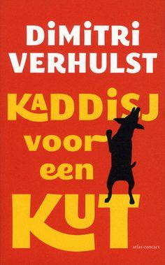 Kaddish voor een kut - Dimitri Verhulst. Twee verhalen over de rauwe levens van verweesde instellingskinderen.