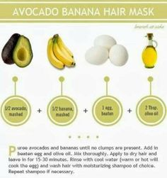 Avocado Banana Hair Mask  You can also replace olive oil with coconut oil instead, much healthier and contains more benefits. You can do this mask 1-2x a week to give your hair that natural volume and shine!