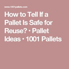 How to Tell If a Pallet Is Safe for Reuse? • Pallet Ideas • 1001 Pallets