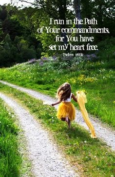I run in the path of your commandments for you have set my heart free. #quote #verse