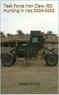 Task Force Iron Claw: IED Hunting in Iraq 2004-2005:Amazon:Kindle Store