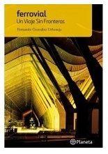 Infraestructuras inteligentes... y mucho más: un libro de Fernando González Urbaneja sobre la historia de Ferrovial