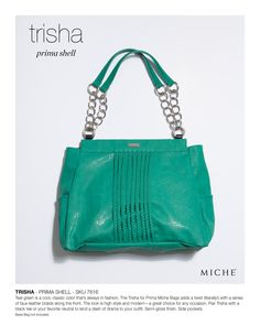 Trisha - Prima: Teal green is a cool, classic color that's always in fashion. The Trisha for Prima Miche Bags adds a twist (literally!) with a series of faux leather braids along the front. The look is high style and modern—a great choice for any occasion. Pair Trisha with a black tee or your favorite neutral to lend a dash of drama to your outfit. Semi-gloss finish. Side pockets.  Base Bag and Handles not included Price: $44.95