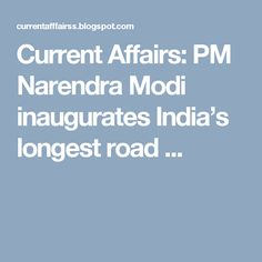 Current Affairs: PM Narendra Modi inaugurates India's longest road ...