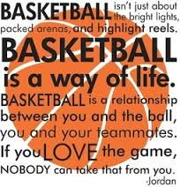 This is one of my favorite basketball quotes.I really love basketball and this quote talks all about why I love this wonderful game! Nobody could take away my love for basketball!