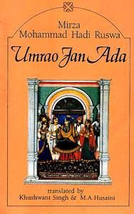 Umrao Jan Ada (in Urdu, 1893) by Mirza Hadi 'Ruswa', translated by Khushwant Singh and MA Husaini (1970) Some critics consider this as the first Urdu novel (novel, in the strict sense of the term novel). The memories of a girl kidnapped and sold to a kotha, and her life as a courtesan in 19th century Lucknow