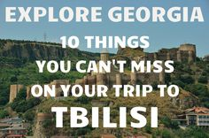 10 Things You Can't Miss On Your First Trip To Tbilisi, Georgia - GrubOrPub Blog