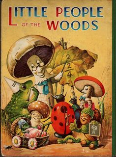 Little People of the Woods cute kitsch retro fairyland childrens book illustration for grimm and fairy art on bedroom walls Vintage Book Covers, Vintage Children's Books, Antique Books, Book Cover Art, Book Art, Beautiful Book Covers, Little Golden Books, Arte Pop, Children's Book Illustration