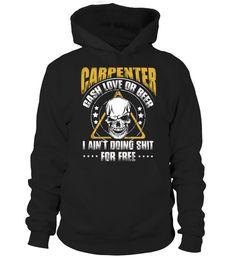 # carpenter shirt- carpenter cash love or beer i ain't doing shit for free .  carpenter shirt- carpenter cash love or beer i aint doing shit for free