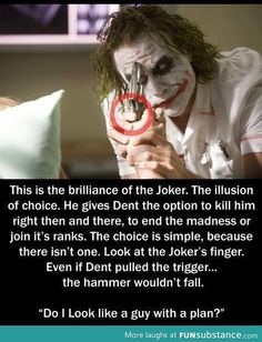 The Joker always has a plan - he wants chaos for everyone else, but in order to make it happen he himself plans carefully.