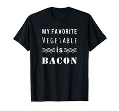 My favorite vegetable is bacon. Funny bacon shirt for guys on Amazon Prime. Motivational Quotes For Men, Men Quotes, High Five, Gym Workouts For Men, Workout Men, Statement Tees, Gym Humor, Shirt Price, Branded T Shirts