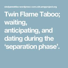 Twin Flame Taboo; waiting, anticipating, and dating during the 'separation phase'.