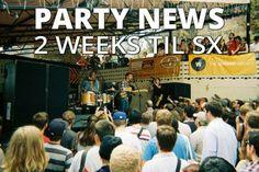 Party News: 2 weeks til SX #SXSW