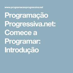 Programação Progressiva.net: Comece a Programar: Introdução