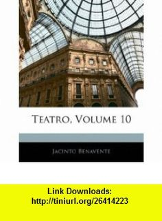 Teatro, Volume 10 (Spanish Edition) (9781145252158) Jacinto Benavente , ISBN-10: 114525215X  , ISBN-13: 978-1145252158 ,  , tutorials , pdf , ebook , torrent , downloads , rapidshare , filesonic , hotfile , megaupload , fileserve
