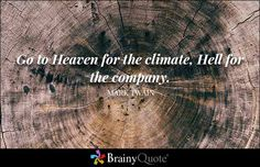 """Go to Heaven for the climate, Hell for the company."" - Mark Twain quotes from BrainyQuote.com"