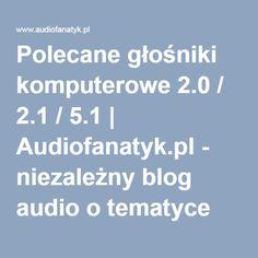 Polecane głośniki komputerowe 2.0 / 2.1 / 5.1   Audiofanatyk.pl - niezależny blog audio o tematyce słuchawkowej