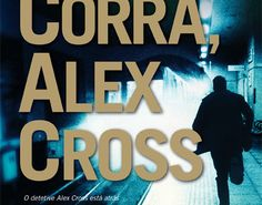 Editora Arqueiro apresenta: Corra, Alex Cross, de James Patterson