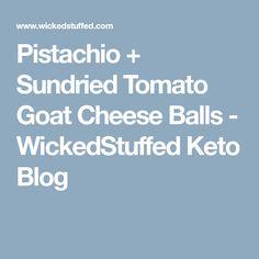 Pistachio + Sundried Tomato Goat Cheese Balls - WickedStuffed Keto Blog