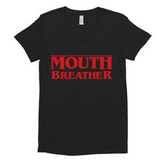 What's this? A Mouth Breather Women's T-shirt? No way! Check it out: http://mortalthreads.com/products/mouth-breather-womens-t-shirt