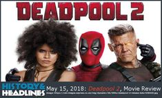 May 15, 2018: Deadpool 2, Movie Review - https://www.historyandheadlines.com/may-15-2018-deadpool-2-movie-review/