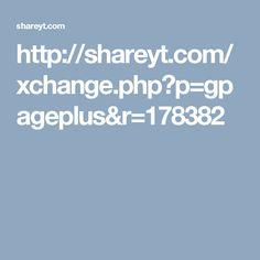 http://shareyt.com/xchange.php?p=gpageplus&r=178382