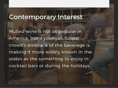 Contemporary Interest Mulled wine is not as popular in America, but a younger, hipper crowd's embrace of the beverage is m...