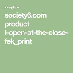 society6.com product i-open-at-the-close-fek_print