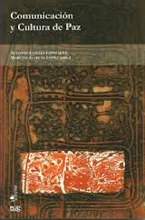 Comunicación y cultura de paz / Alfonso Cortés González, Marcial García López (eds.)