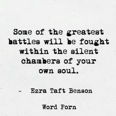 Some of the greatest battles will be fought workin the silent chambers of your own soul. Now Quotes, Words Quotes, Quotes To Live By, Motivational Quotes, Life Quotes, Inspirational Quotes, Sayings, Inspire Quotes, Random Quotes