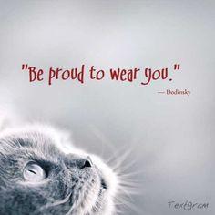 """Be proud to wear you."" — Dodinsky"