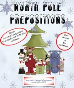 Fun! Kids guess the correct prepositions that belong in the North Pole sentences, then illustrate them. A North Pole FREE gift to you!