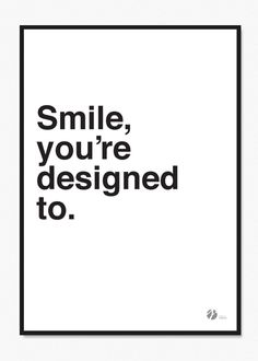 Smile, you're designed to is a graphic and minimalistic poster. quality 297 x 420 mmAlso available in 50 x 70 cm herePlease Pretty Words, Positive Thoughts, Positivity, Smile, Prints, A3, Design, Artwork, Cute Words