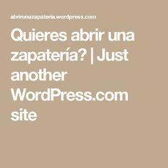 Quieres abrir una zapatería?   Just another WordPress.com site Just Me, Math Equations, Wordpress, Te Quiero